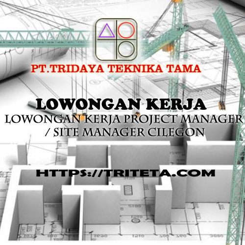 Lowongan Kerja Project Manager / Site Manager Cilegon